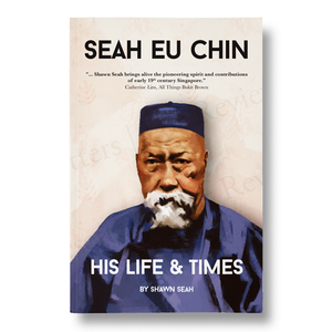 Seah Eu Chin: His Life & Times by Shawn Seah