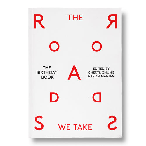 The Birthday Book 2018: The Roads We Take Edited by Cheryl Chung and Aaron Maniam