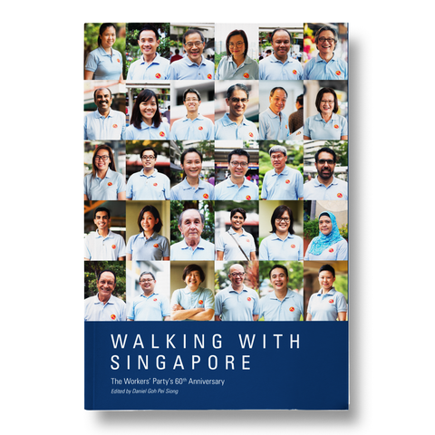 Walking With Singapore: The Workers' Party 60th Anniversary edited by Daniel Goh Pei Siong