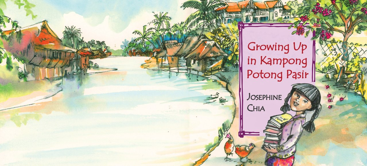 Growing Up in Kampong Potong Pasir by Josephine Chia