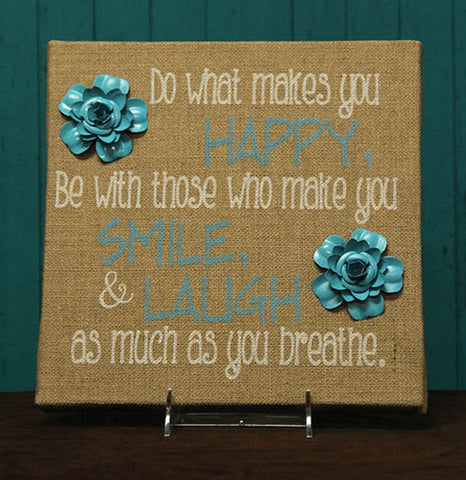 Do What Makes You Happy, Smile, and Laugh Burlap Plaque