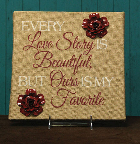 Every Love Story is Beautiful But Ours is My Favorite Burlap Plaque