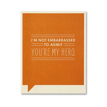 F&F Card - I'm not embarrassed to admit you're