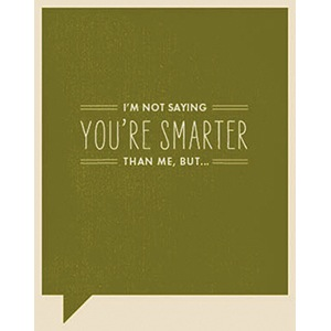 F&F Card - I'm not sayng you're smarter