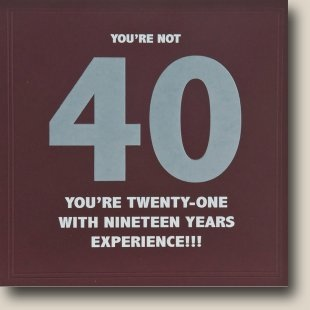40 - You're 21 with 19 Years Experience