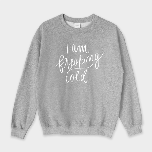 I Am Freaking Cold Sweatshirt - Medium / Heather Gray