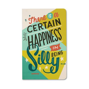 WRITE NOW JOURNAL - There's a certain happiness in being silly.