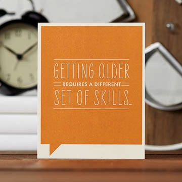 GETTING OLDER REQUIRES A DIFFERENT SET OF SKILLS... -  Birthday Card
