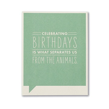 F&F CARD - Celebrating birthdays is what separates us from animals.