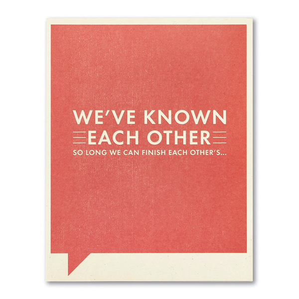 F&F CARD - We've known each other so long we finish each other's...
