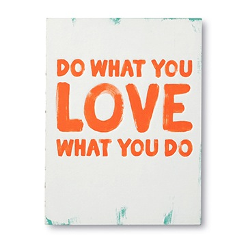 DO WHAT YOU LOVE WHAT YOU DO