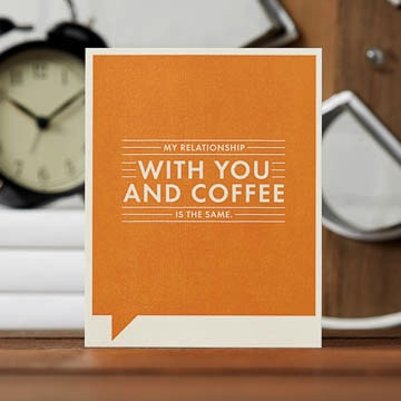 MY RELATIONSHIP WITH YOU AND COFFEE IS THE SAME. - Birthday Card