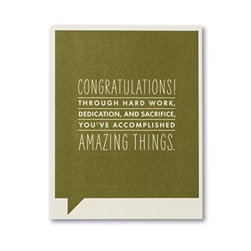 F&F CARD - Congratulations! Through hard work, dedication, and sacrifice, you've accomplished amazing things.