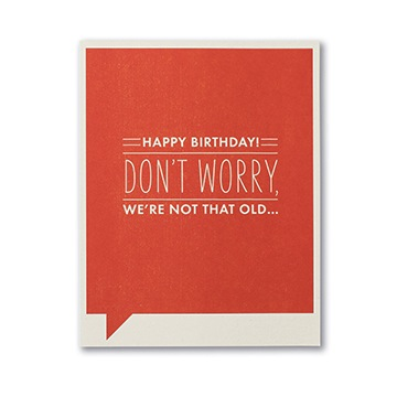 F&F CARD - Happy birthday! Don't worry we're not that old...