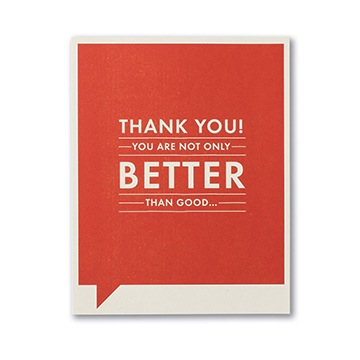 F&F CARD - Thank you! You are not only better than good...