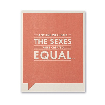 F&F CARD - Anyone who said the sexes were created...
