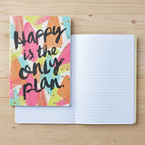 Life/Style Notebooks - Happy is the only plan.