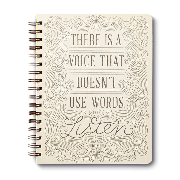 """There is a voice that doesn't use words. Listen."" -Rumi"