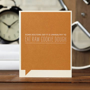Frank & Funny: Some Doctors say it is unhealthy to eat raw cookie dough.