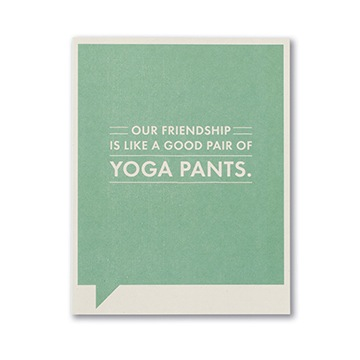 F&F CARD - Our friendship is like a good pair of yoga pants.