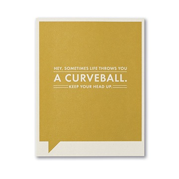 F&F CARD - Hey, sometimes life throws you a curveball. Keep your head up.