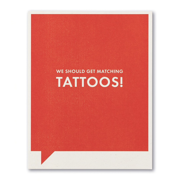 F&F CARD - We should get matching tattoos