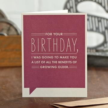 Frank & Funny: For your birthday, I was going to make you a list of all the benefits of growing older.
