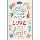 WRITE NOW JOURNAL - What the world needs now is love, sweet love.