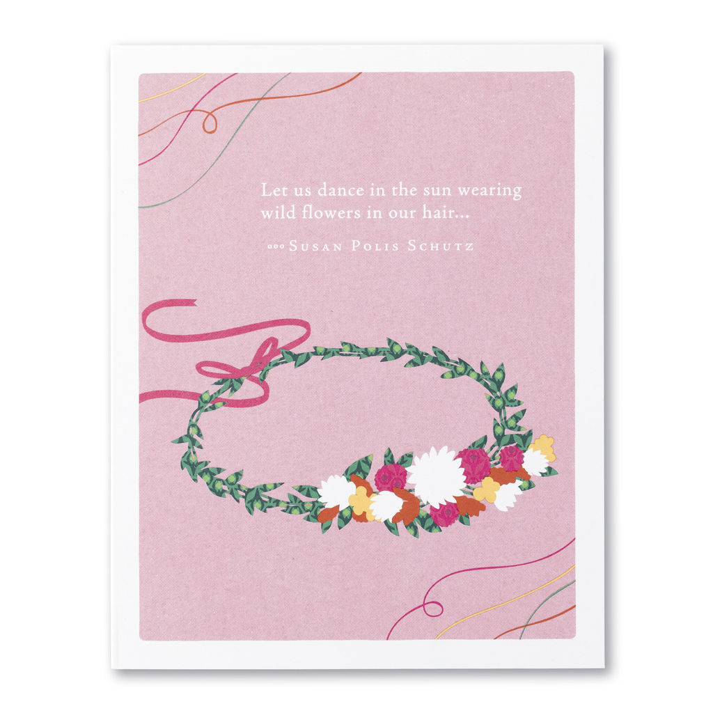 PG Card - Let us dance in the sun wearing wild flowers...
