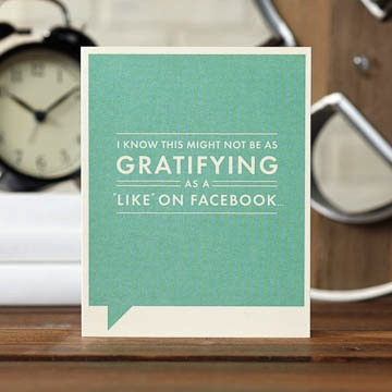"Frank & Funny: I know this might not be as gratifying as a ""like"" on facebook..."