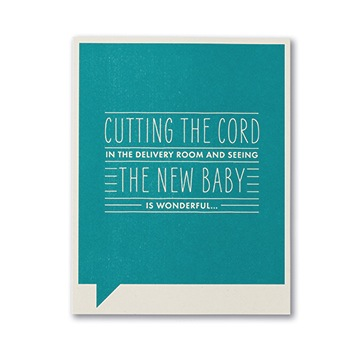 F&F CARD - Cutting the cord in the delivery room and seeing the new baby is wonderful...