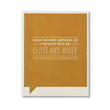 F&F CARD - When we were growing up I thought we'd get older and wiser.