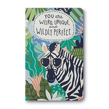 WRITE NOW JOURNAL - You are weird, unique, and wildly perfect.