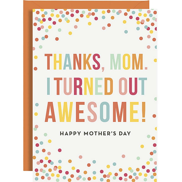 I Turned out Awesome Mother's Day Card