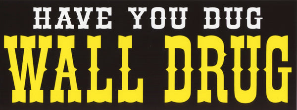 Have You Dug Wall Drug Yellow Bumper Sticker - Wall Drug Store