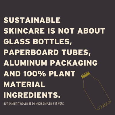 Sustainable skincare isn't simple.
