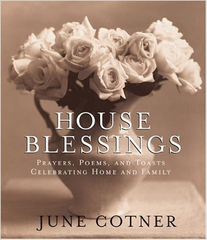 House Blessings: Prayers, Poems, and Toasts Celebrating Home and Family Hardcover