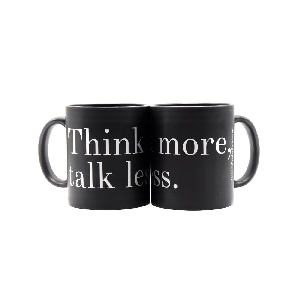 Think more, talk less.  MUG