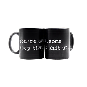 You're awesome keep that shit up.  MUG