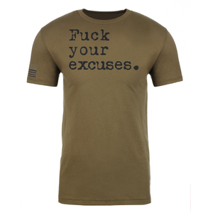 Fuck your excuses. - FATIGUE GREEN TEE