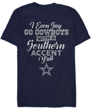 I Even Say Go Cowboys With A Southern Accent - Dallas Cowboys