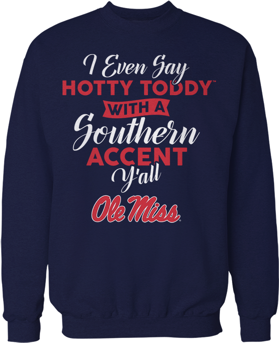 I Even Say Hotty Toddy With A Southern Accent - Ole Miss Rebels