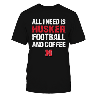 Nebraska Cornhuskers - All I Need - Football and Coffee - T-Shirt - Official