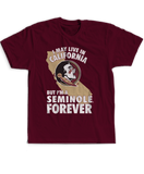May Live In California But Seminole Forever - Florida State Seminoles