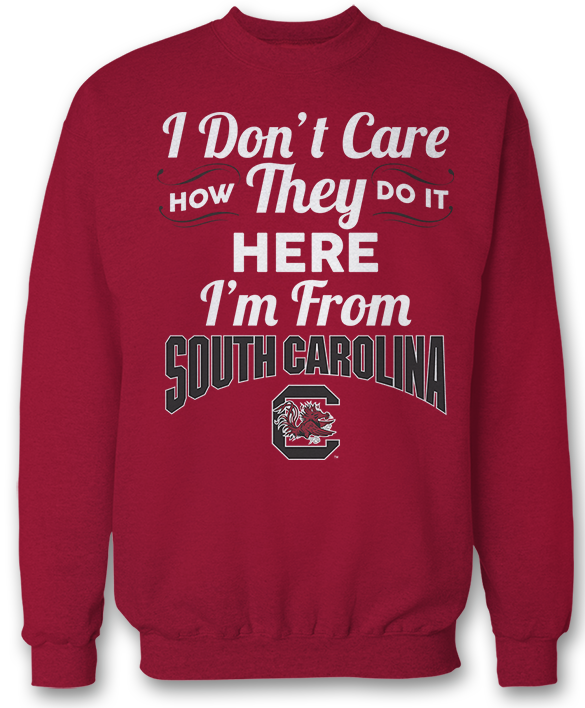 I Don't Care How They Do It Here I'm From - South Carolina Gamecocks