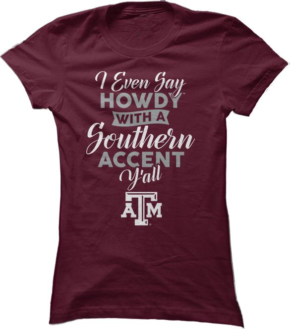 I Even Say Howdy With A Southern Accent - Texas A&M Aggies