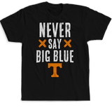 Never Say Big Blue - Tennessee Volunteers