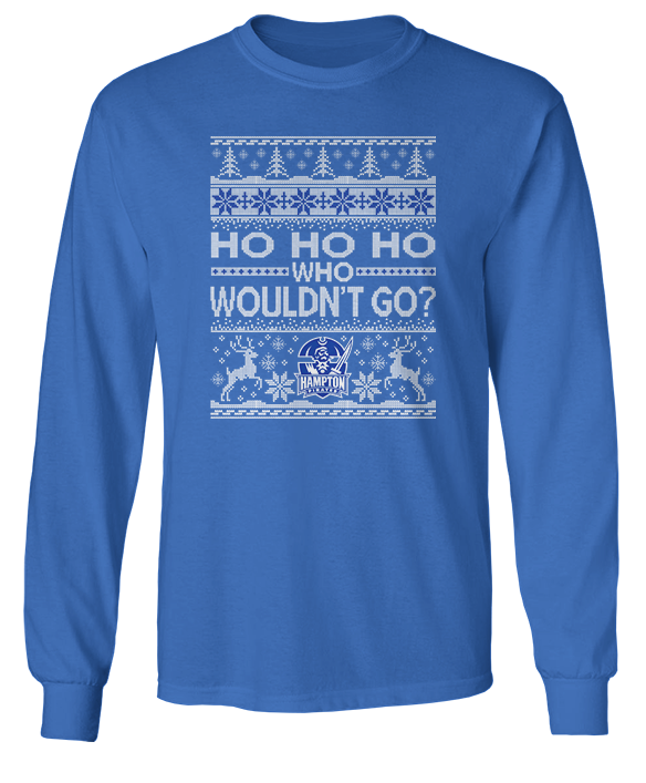 Ho Ho Ho Who Wouldn't Go (Ugly Christmas Sweater)  - Hampton Pirates