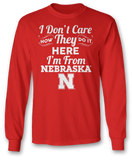 I Don't Care How They Do It Here I'm From - Nebraska Cornhuskers