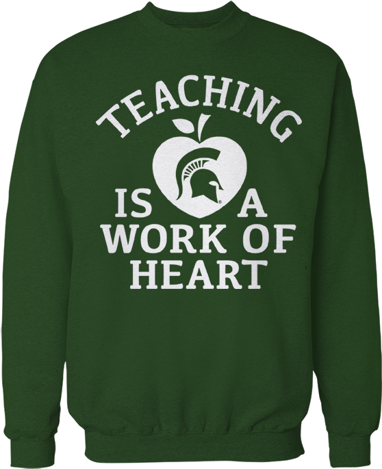Teaching Is A Work Of Heart - Michigan State Spartans